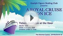 Guelph Figure Skating Club - A Royal Cruise On Ice